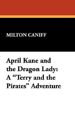 April Kane and the Dragon Lady By Caniff, Milton